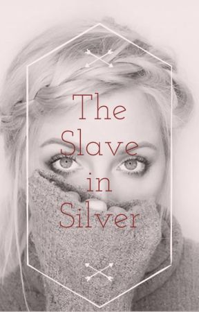 The Slave in Silver by Tainted_Imagination