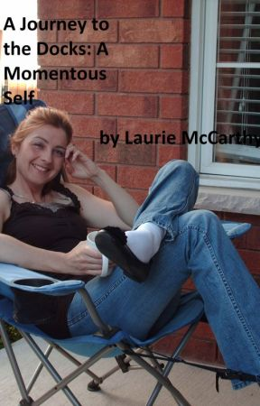 A Journey to the Docks: A Momentous Self by LaurieWatsonMcCarthy
