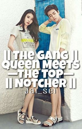 The Gang Queen meets the Top Notcher by Jai_Sei