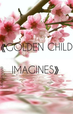《Golden Child Imagines》 by Anniekpop