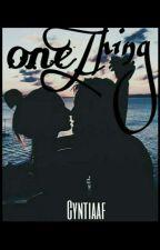 One Thing by Cyntiaf10