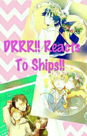 DRRR!! Reacts To Ships!!  by ErikaShipsShizaya