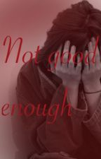 Not good enough by MissAntisocialNoLife