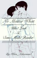 No Matter What «Uke! Levi X Seme! Male! Reader» by 1Kira_Ackerman1