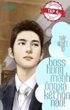 Boss hung mãnh - Ông xã kết hôn nào!! [Full Quyển 4] by dora_mon
