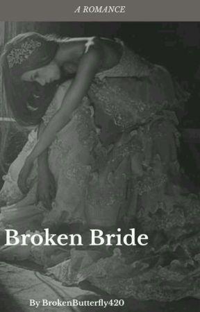 Broken Bride ✔ {EDITING} by Brokenbutterfly420