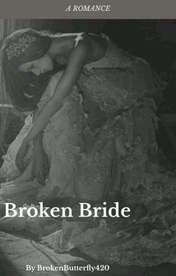 Broken Bride ✔ {EDITING}