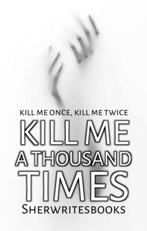Kill Me A Thousand Times by Sherwritesbooks