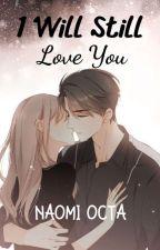 I Will Still Love You by NaomiOcta
