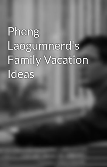 Pheng Laogumnerd's Family Vacation Ideas