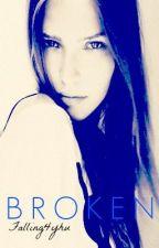 Broken (EDITING IN PROGRESS;) by Falling4Yhu