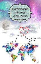 Desvelo por mi amor a distancia by AlexandraCanul10