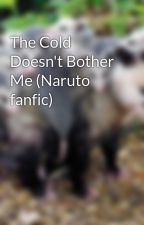 The Cold Doesn't Bother Me (Naruto fanfic) by SaruNightfall