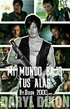 Mi Mundo Bajo Tus Alas  (Daryl Dixon) by Dixon_2000