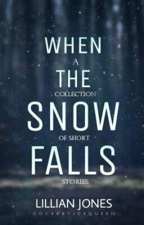 When the Snow Falls|❄| Short Stories by Lillian_Jones