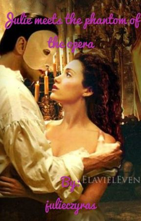 Julie meets the phantom of the opera  by julieczyras
