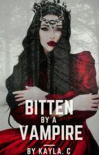 Bitten By A Vampire  by KaylaGiselle145