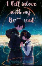 I Fell Inlove with my Bestfriend  by ParkieChim