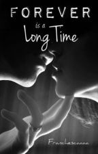 Forever is a long time by Franchescaaaa
