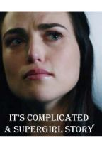 Supergirl - It's Complicated by DKGwrites