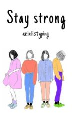 Stay strong❤️ by arielistyping