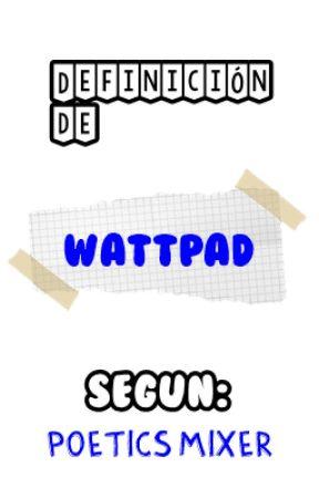 Cosas que definen a la perfección lo que es WATTPAD by poeticsmixer