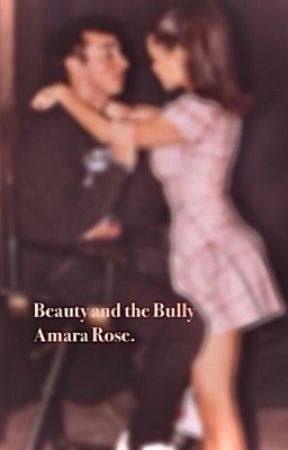 Beauty and the Bully. by Amara_Rose