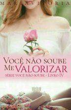 Você Não Soube Me Valorizar (Em breve) by MariaVitoriaSantos1