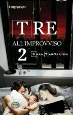 Tre all'improvviso 2 [H.S] by Sara_Targaryen
