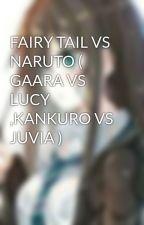 FAIRY TAIL VS NARUTO ( GAARA VS  LUCY ,KANKURO VS JUVIA )  by linhtuyetson