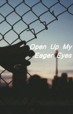 Open Up My Eager Eyes by kellicASMR