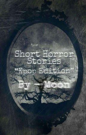Short Horror Stories - Kpop Edition by MLovesGot7