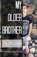 My Older Brother [Nash Grier Fanfiction] by montanaxrose