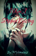 WHEN I STOPPED EXISTING by MVictoria568