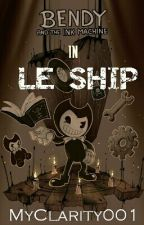 Bendy And The Ink Machine: LE SHIP by MyClarity001