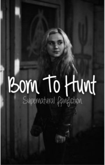 born to hunt // supernatural fanfiction