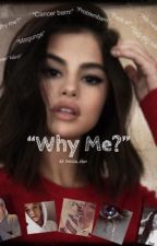 """""""Why Me?"""" by Selina_star"""