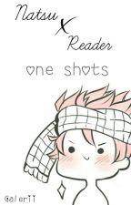 Natsu ✕ Reader   ♡ONE-SHOTS♡ by Galerii