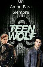 Teen Wolf: Un Amor Para Siempre  by Bethdylmas16
