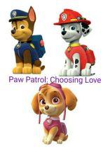 Paw Patrol:Choosing Love by KevinTheStory