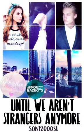 Until we aren't Strangers anymore (#wattys2017) by Soni2000SL