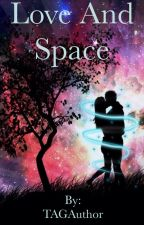 Love and Space by TaylerGreen