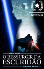 O Ressurgir da Escuridão | Star Wars by GirlSilver