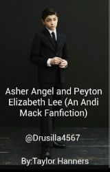 Asher Angel and Peyton Elizabeth Lee (An Andi Mack Fanfiction) by AsherDovAngel4567