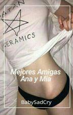 Mejores Amigas Ana y Mia by BabySadCry