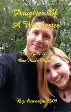 Daughter Of A Winchester || Dean's Daughter SPN by lizmorgan2005