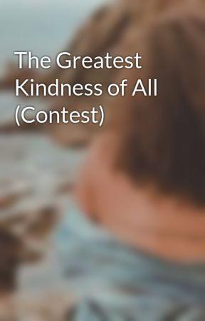 The Greatest Kindness of All by xxJustBeingMexx