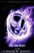 The Hunger Games - 'Till we Burn by sophiamaygrace