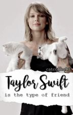 Taylor is the type of friend... by CatCoffee_