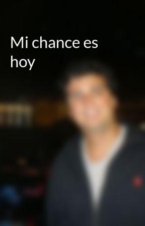 Mi chance es hoy by MatiasPastore